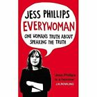 Everywoman: One Woman's Truth About Speaking the Truth by Jess Phillips (Hardback, 2017)
