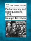 Parliamentary and Legal Questions, 1832. by Raleigh Trevelyan (Paperback / softback, 2010)