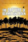 The Capture of Osama Bin Laden by Tina Louise Ristine 9781434326300