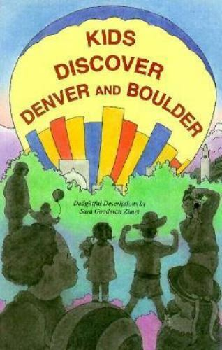 Kids Discover Denver and Boulder : A Guide to Fun and Adventure by Sara G. Zimet