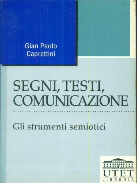 SEGNI, TESTI, COMUNICAZIONE GLI STRUMENTI SEMIOTICI  CAPRETTINI GIAN PAOLO