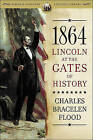 1864: Lincoln at the Gates of History by Charles Bracelen Flood (Paperback / softback, 2010)
