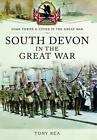 South Devon in the Great War by Tony Rea (Paperback, 2016)