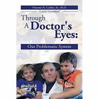 Through a Doctor's Eyes: Our Problematic System by Vincent N Cefalu, Dr Vincent N Cefalu (Paperback / softback, 2014)