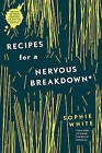 Recipes for a Nervous Breakdown by Sophie White (Hardback, 2016)