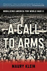 A Call to Arms: Mobilizing America for World War II by Maury Klein (Paperback, 2015)