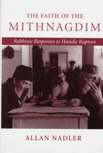 Nadler, Dr. Allan : The Faith of the Mithnagdim: Rabbinic Re