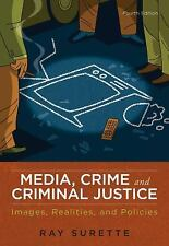 Media, Crime, and Criminal Justice : Images, Realities, and Policies by Ray Sur…