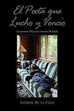 El Poeta Que Lucho y Venció by Esteban De La Cruz (2010, Paperback)
