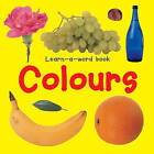 Learn-a-word Book: Colours by Nicola Tuxworth (Board book, 2014)
