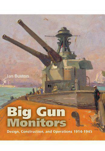 Big Gun Moniteurs: Design, Construction Et Opérations 1914-1945 By Ian Buxton, N
