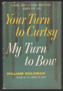 William Goldman: Your Turn to Curtsy, My Turn to Bow FIRST EDITION