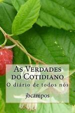 As Verdades Do Cotidiano : O Diário de Todos Nós by jbcampos campos (2016,...