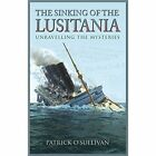 The Sinking of the Lusitania: Unravelling the Mysteries by Patrick O'Sullivan (Paperback, 2014)