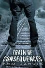 Train of Consequences by Tom Jarvis (Paperback / softback, 2013)