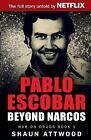 Pablo Escobar : Beyond Narcos by Shaun Attwood (2016, Paperback)