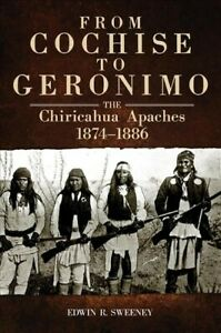 From-Cochise-to-Geronimo-The-Chiricahua-Apaches-1874-1886-Paperback-by-Sw