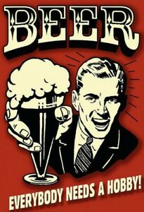 Beer Everybody Needs A Hobby! Tin Sign Shield Arched 20 X 30 CM