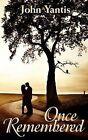 Once Remembered by John T Yantis (Paperback / softback, 2012)