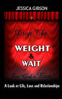 Drop the Weight and Wait for Gods Best: A Look at Life, Love, and Relationships by Jessica Gibson (Paperback / softback, 2008)
