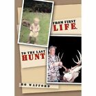 From First Life to The Last Hunt 9781462856879 by Bo Wafford Hardcover