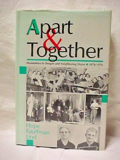 Apart and Together Mennonites in Oregon and Neighboring States 1876 1976 by LIND