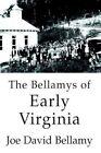 The Bellamys of Early Virginia by Joe David Bellamy 9780595673292