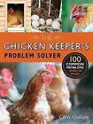 The Chicken Keeper's Problem Solver: 100 Common Problems Explored and Explained by Chris Graham (Paperback / softback, 2015)