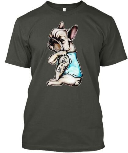 Frenchie Im Not A Pug French Bulldog Sh I/'m Hanes Tagless Tee T-Shirt