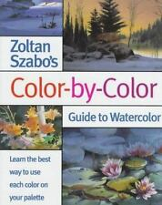 Zoltan Szabo's Color-by-Color Guide to Watercolor by Zoltan Szabo (1998, Hardcover)