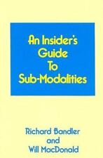 An Insider's Guide to Sub-Modalities by Will Macdonald and Richard Bandler...