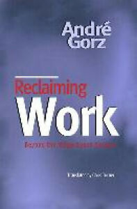 Reclaiming Work: Beyond the Wage-based Society by Andre Gorz