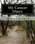 My Cancer Diary: An Inspirational Diary and Date Book by MR Robert John Keiber (Paperback / softback, 2014)