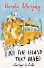 The Island That Dared: Journeys in Cuba by Dervla Murphy (Paperback, 2010)