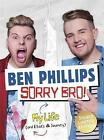 Sorry Bro!: Signed Limited Edition by Ben Phillips Media Limited (Hardback, 2016)