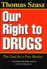 Our Right to Drugs: The Case for a Free Market by Thomas Szasz (Paperback, 1996)