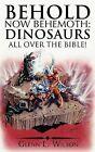 Behold Now Behemoth: Dinosaurs All Over the Bible! by Glenn L. Wilson (Hardback, 2011)
