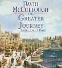 The Greater Journey: Americans in Paris by David McCullough (CD-Audio, 2011)