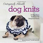Outrageously Adorable Dog Knits: 25 Must-Have Styles for the Pampered Pooch by Various (Paperback, 2014)