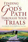 Finding God's Path Through Your Trials: His Help for Every Difficulty You Face by Elizabeth George (Paperback, 2007)