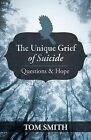 The Unique Grief of Suicide: Questions and Hope by Tom Smith (Paperback / softback, 2013)