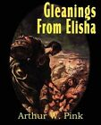 Gleanings from Elisha, His Life and Miracles by Arthur W Pink (Paperback / softback, 2011)