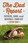 The Dad Report: Fathers, Sons, and Baseball Families by Kevin Cook (Hardback, 2015)