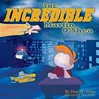 The Incredible Martin O'Shea: A Kids Book about How to Help a Child with a Big Imagination Understand Why and How to Study in School by Don M Winn (Paperback / softback, 2009)