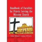 Handbook of Faculties for Priests Serving The Mission Church 9781456824884