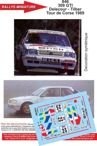 DECALS 1//43 REF 846 PEUGEOT 309 GTI DELECOUR RALLYE TOUR DE CORSE 1989 RALLY WRC