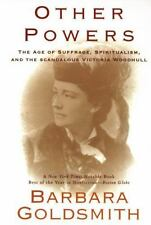 Other Powers: the Age of Suffrage, Spiritualism, and the Scandalous Victoria Wo
