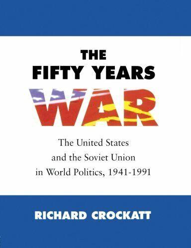Fifty Years War: Vereinigte Staaten und Soviet Union in Welt Politik, 1941-1991