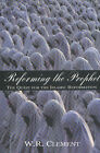 Reforming the Prophet: The Dawn of the Islamic Reformation by W. R. Clement (Paperback, 2002)