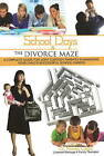School Days & the Divorce Maze  : A Complete Guide for Joint Custody Parents in Managing Your Child's Successful School Career by Renae Lapin (Paperback / softback, 2008)